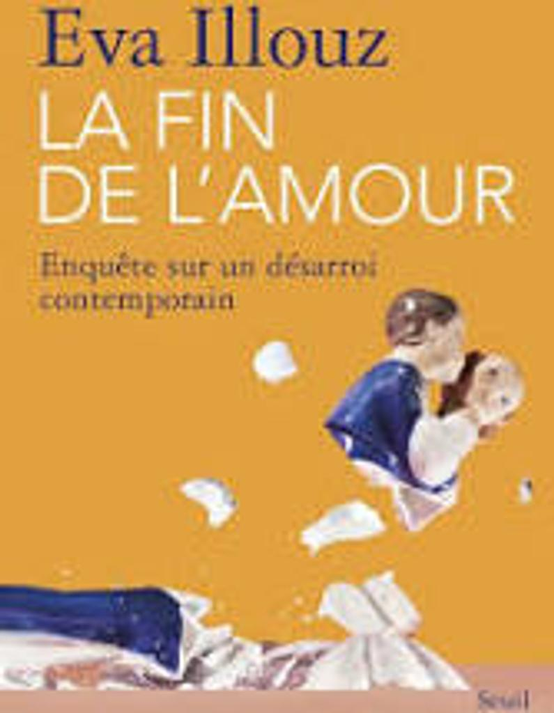 La fin de l'amour : enquête sur un désarroi contemporain / Eva Illouz   Illouz, Eva (1961-....). Auteur