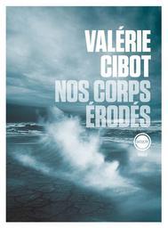 Nos corps érodés / Valérie Cibot | Cibot, Valérie (1980) - Auteur du texte