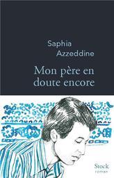 Mon père en doute encore / Saphia Azzeddine | Azzeddine, Saphia - Auteur du texte