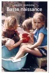 Basse naissance / Kerry Hudson | Hudson, Kerry (1980-....). Auteur