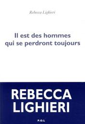 Il est des hommes qui se perdront toujours : roman / Rebecca Lighieri | Rebecca Lighieri. Auteur