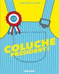 Coluche Président ! / dessin Fabrice Erre | Erre, Fabrice (1973-....). Illustrateur