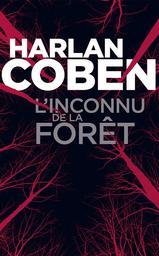 L'inconnu de la forêt / Harlan Coben   Coben, Harlan (1962-....). Auteur