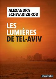 Les lumières de Tel-Aviv / Alexandra Schwartzbrod   Schwartzbrod, Alexandra. Auteur