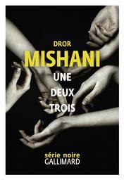 Une deux trois / Dror Mishani | Mishani, Dror (1975-....). Auteur