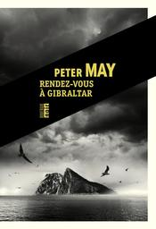 Rendez-vous à Gibraltar / Peter May | May, Peter. Auteur