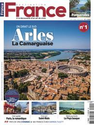 Destination France : à la découverte d un art de vivre. 1, Arles la camarguaise / Rédacteur en chef Xavier Bonnet | Bonnet, Xavier. Auteur