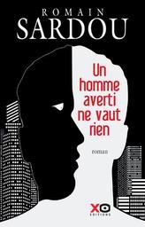 Un homme averti ne vaut rien / Romain Sardou | Sardou, Romain (1974-....). Auteur