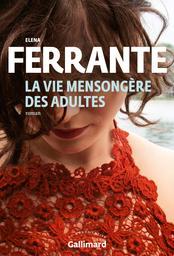 La vie mensongère des adultes / Elena Ferrante | Ferrante, Elena (1943) - Auteur du texte. Auteur