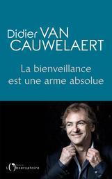 La bienveillance est une arme absolue / Didier Van Cauwelaert | Van Cauwelaert, Didier. Auteur