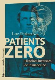 Patients zéro : histoires inversées de la médecine / Luc Perino | Perino, Luc (1947-....). Auteur