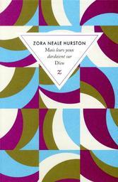 Mais leurs yeux dardaient sur Dieu / Zora Neale Hurston | Hurston, Zora Neale (1891-1960). Auteur