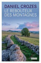 Le rebouteux des montagnes : roman / Daniel Crozes | Crozes, Daniel (1958-....). Auteur