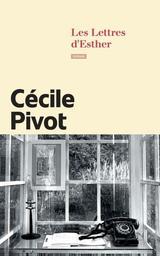 Les lettres d'Esther / Cécile Pivot | Pivot, Cécile. Auteur