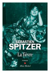 La fièvre / Sébastien Spitzer | Spitzer, Sébastien (1970-....). Auteur