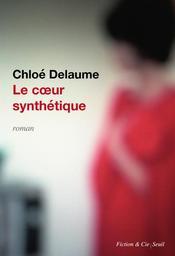 Le coeur synthétique / Chloé Delaume   Delaume, Chloé (1973-....). Auteur