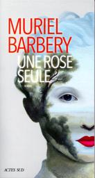 Une rose seule / Muriel Barbery   Barbery, Muriel. Auteur