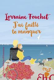J'ai failli te manquer / Lorraine Fouchet | Fouchet, Lorraine - Auteur du texte. Auteur