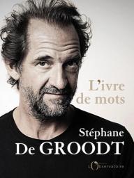 L'ivre de mots / Stéphane De Groodt | De Groodt, Stéphane (1966-....). Auteur