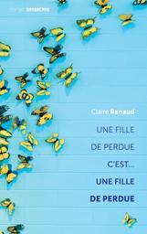 Une fille de perdue c'est une fille de perdue / Claire Renaud | Renaud, Claire (1976-....). Auteur