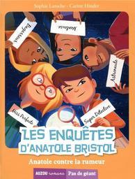 Les enquêtes d'Anatole Bristol. 11, Anatole contre la rumeur / Sophie Laroche   Laroche, Sophie (1970-....). Auteur