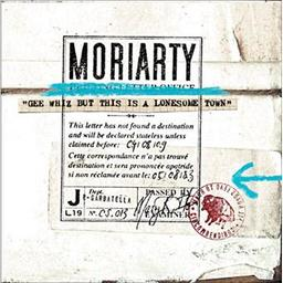 Gee whiz but this is a lonesome town / Moriarty | Moriarty, Erin. Interprète
