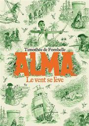 Alma. 1, Le vent se lève / Timothée de Fombelle   Fombelle, Timothée de (1973-....). Auteur