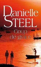 Coup de grâce / Danielle Steel | Steel, Danielle (1947-....). Auteur