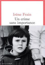 Un crime sans importance / Irène Frain   Frain, Irène. Auteur