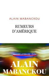 Rumeurs d'Amérique / Alain Mabanckou   Mabanckou, Alain. Auteur