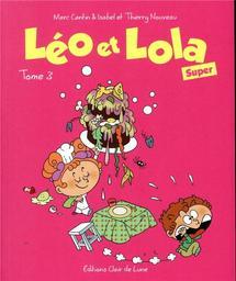 Léo et Lola Super. 3 / Marc Cantin et Isabel | Nouveau, Thierry. Illustrateur