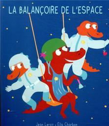 La balançoire de l'espace / Jean Leroy | Leroy, Jean. Illustrateur