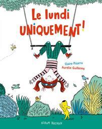 Le lundi uniquement / Aurélie Guillerey | Guillerey, Aurélie. Illustrateur