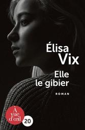 Elle le gibier / Élisa Vix   Vix, Elisa (1967-....). Auteur