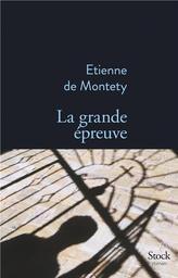 La Grande épreuve : roman / Etienne de Montety | Montety, Etienne de (1965-....). Auteur