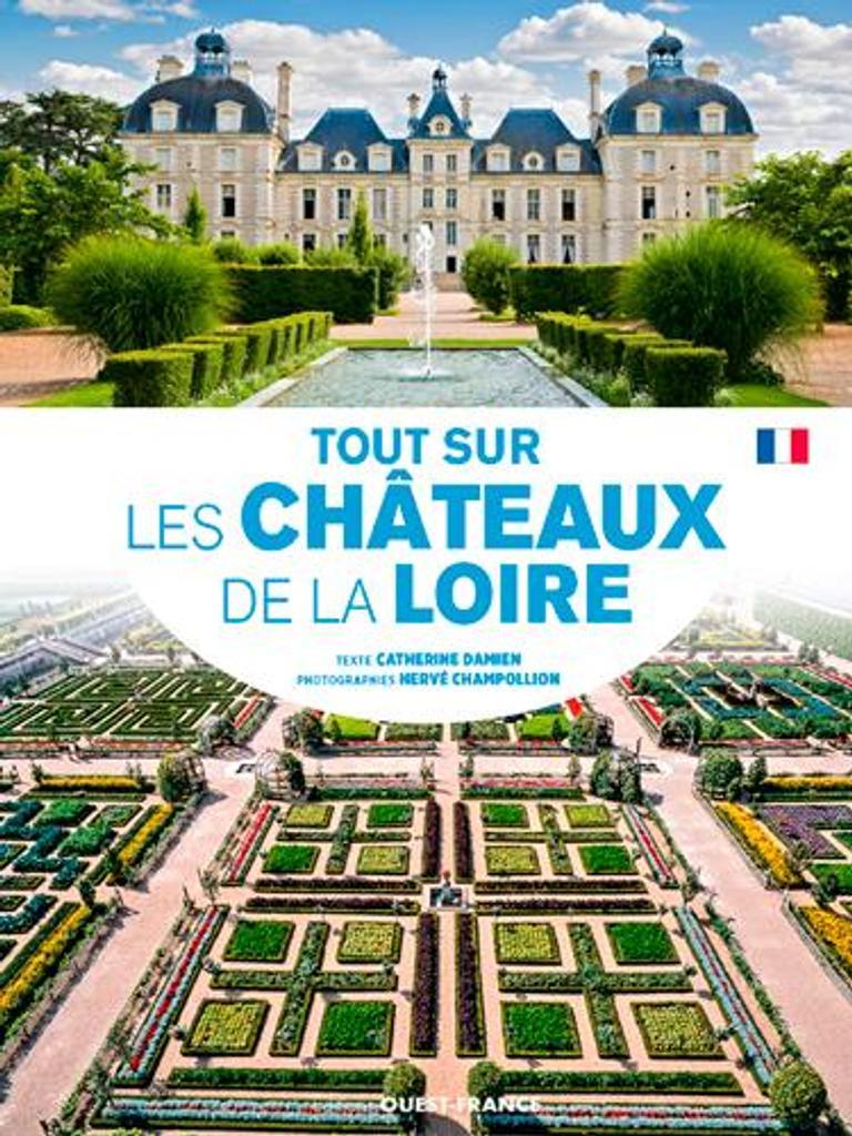 Tout sur les châteaux de la Loire / Catherine Damien |