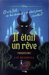 Il était un rêve : et si la Belle au bois dormant ne s'était jamais réveillée ? / Liz Braswell | Braswell, Liz. Auteur