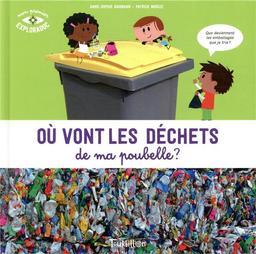 Où vont les déchets de ma poubelle ? / Anne-Sophie Baumann | Baumann, Anne-Sophie. Auteur