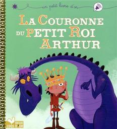 La couronne du petit roi Arthur / Pascal Brissy | Lautrette, Christophe. Illustrateur