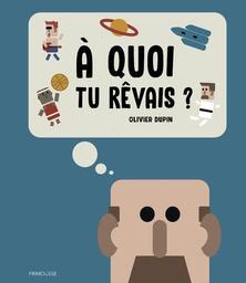 À quoi tu rêvais ? / Olivier Dupin   Dupin, Olivier (1979-). Auteur