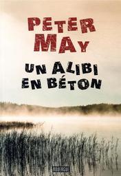 Un alibi en béton / Peter May   May, Peter. Auteur