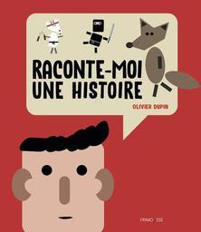 Raconte-moi une histoire / Olivier Dupin   Dupin, Olivier - Auteur du texte. Auteur