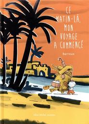 Ce matin-là, mon voyage a commencé / Barroux | Barroux (1965-....). Auteur