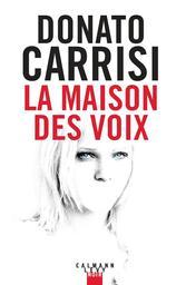 La maison des voix / Donato Carrisi | Carrisi, Donato. Auteur