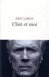 Clint et moi / Éric Libiot | Libiot, Éric (1961-....). Auteur
