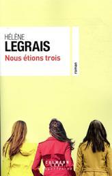 Nous étions trois / Hélène Legrais   Legrais, Hélène (1961-....). Auteur
