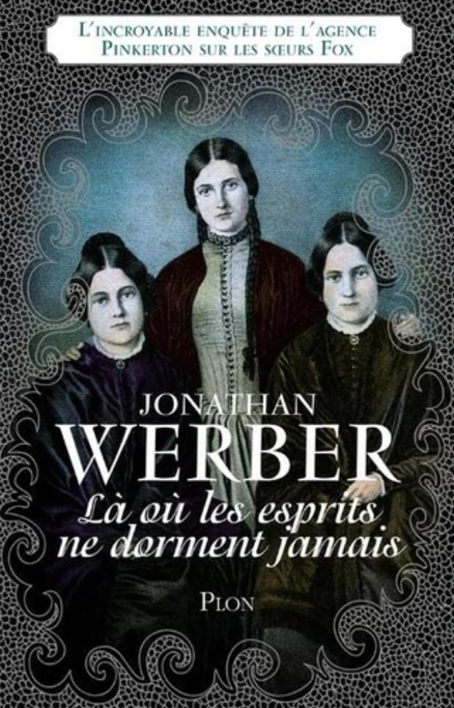 Là où les esprits ne dorment jamais : l'incroyable enquête de l'agence Pinkerton sur les soeurs Fox / Jonathan Werber |