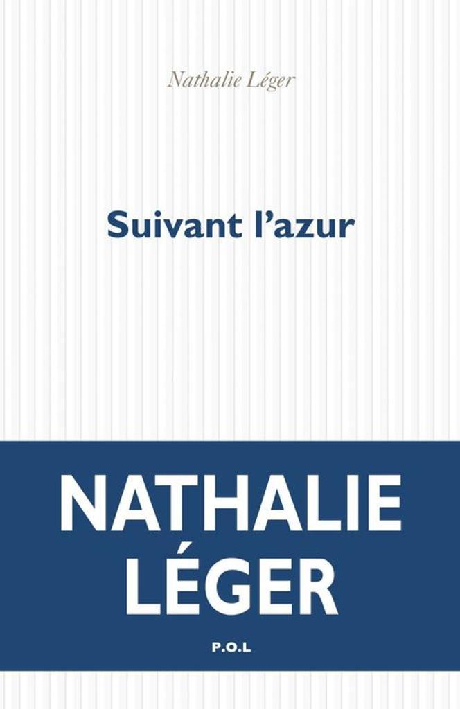 Suivant l'azur / Nathalie Léger |