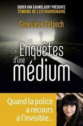 Les enquêtes d'une médium / Geneviève Delpech | Delpech, Geneviève (1968-....). Auteur