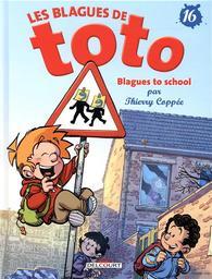 Les blagues de Toto. 16, Blagues to school / scénario et dessin, Thierry Coppée | Coppée, Thierry. Illustrateur. Auteur